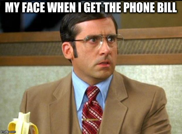 my-face-when-i-get-the-phone-bill